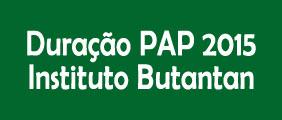 Duração do PAP 2015 no Instituto Butantan